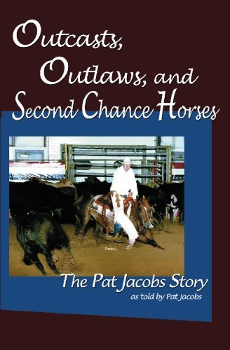 9781452814650: Outcasts, Outlaws, and Second Chance Horses: The Pat Jacobs Story