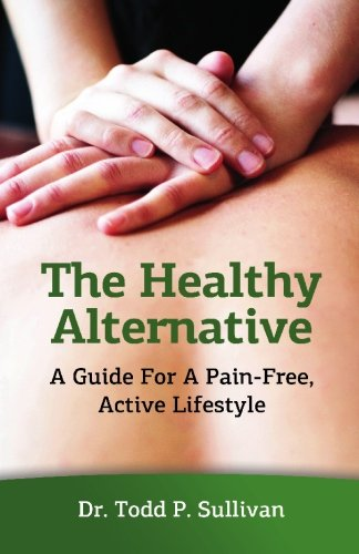 The Healthy Alternative: A Guide For A Pain-Free, Active Lifestyle: Sullivan, Dr Todd P.