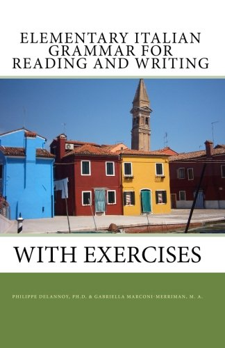 Elementary Italian Grammar for Reading and Writing: Philippe Delannoy Ph