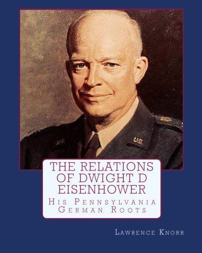 9781452817781: The Relations of Dwight D Eisenhower: His Pennsylvania German Roots