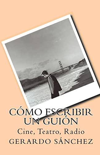 9781452817958: Cómo escribir un guión: Cine, Teatro, Radio (Spanish Edition)