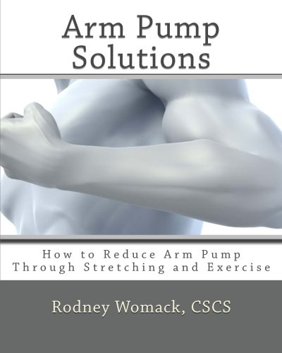 9781452818764: Arm Pump Solutions: How to Reduce Arm Pump Through Stretching and Exercise