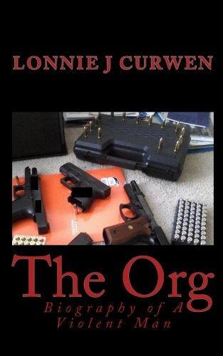 The Org: Biography of a Violent Man: Lonnie J Curwen