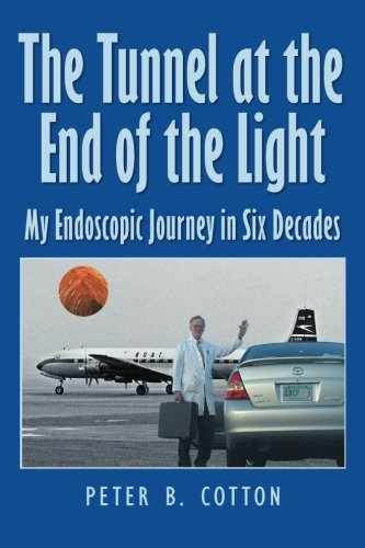 9781452820460: The Tunnel at the End of the Light: My Endoscopic Journey in Six Decades