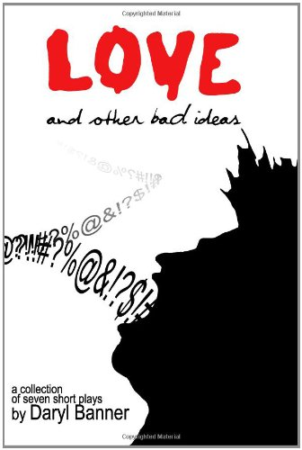9781452822075: Love and Other Bad Ideas: A Collection of Seven Short Plays