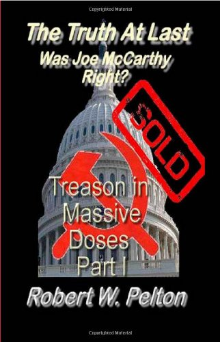 The Truth at Last -- Was Joe McCarthy Right?: Part 1 -- Treason in Massive Doses: Robert W Pelton