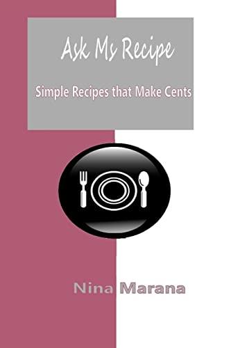 Ask Ms Recipe: Simple Recipes that Make Cents: Nina Marana