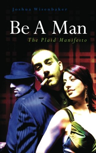 9781452824703: Be A Man: The Plaid Manifesto