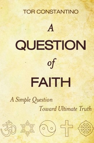 9781452825625: A Question of Faith: A Simple Question Toward Ultimate Truth