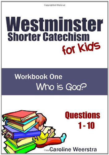 9781452827575: Westminster Shorter Catechism for Kids: Workbook One (Questions 1-10): Who is God?