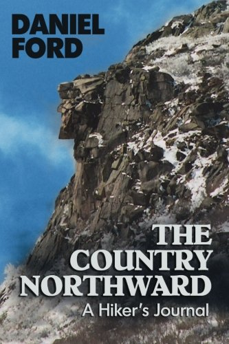 The Country Northward: A Hiker s Journal, on the Trail in the White Mountains of New Hampshire (Paperback) - Daniel Ford