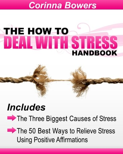 9781452832340: The How to Deal with Stress Handbook: The Three Biggest Causes of Stress and the 50 Best Ways to Relieve Stress Using Positive Affirmations