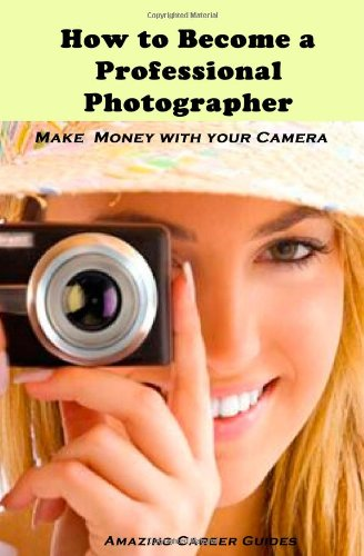 9781452832661: How to Become a Professional Photographer (Amazing Career Guides)