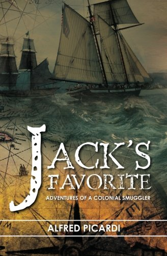 Jack's Favorite: Adventures of a Colonial Smuggler: Picardi, Alfred