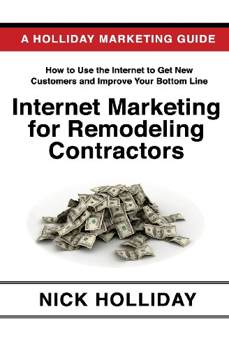 Internet Marketing for Remodeling Contractors: Advertising Your Kitchen, Bath, or Home Remodeling ...