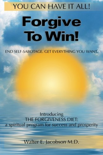 9781452834115: Forgive To Win!: End Self-Sabotage. Get Everything You Want