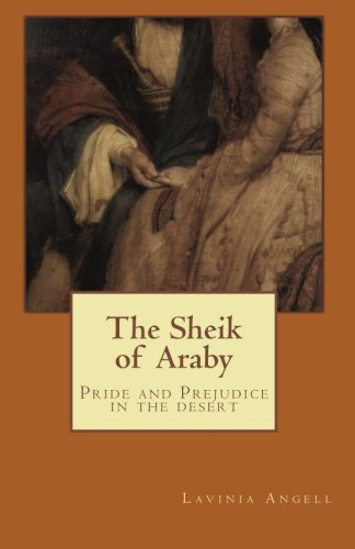 The Sheik of Araby: Pride and Prejudice in the Desert: Lavinia Angell