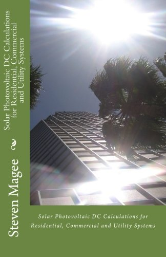 9781452836096: Solar Photovoltaic DC Calculations for Residential, Commercial and Utility Systems