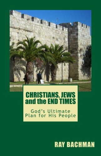 9781452837413: CHRISTIANS, JEWS and the END TIMES: God's Ultimate Plan for His People