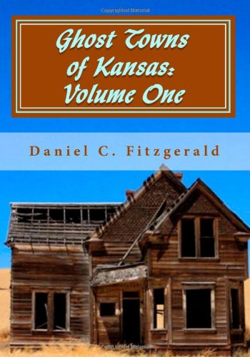 Ghost Towns of Kansas: Volume One: 34th Anniversary Edition, 1976-2010 (1452837996) by Daniel C. Fitzgerald