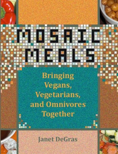 Mosaic Meals: Bringing Vegans, Vegetarians, and Omnivores: Janet Degras