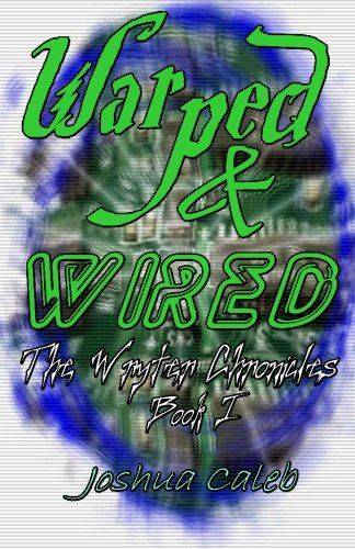 Warped & Wired: The Wryter Chronicles: book 1: Caleb, Joshua