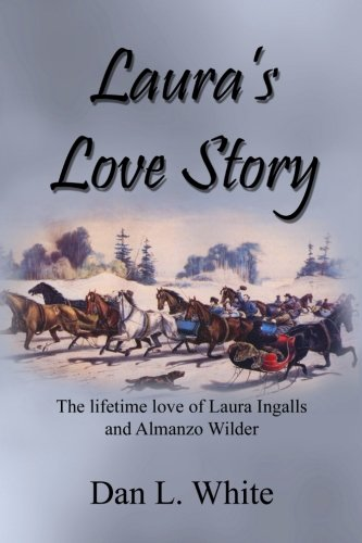 Laura's Love Story: The Lifetime Love of Laura Ingalls and Almanzo Wilder: White, Dan L.