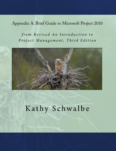 Appendix A: Brief Guide to Microsoft Project 2010: Kathy Schwalbe