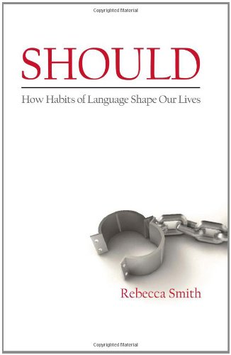 9781452839820: Should: How Habits of Language Shape Our Lives