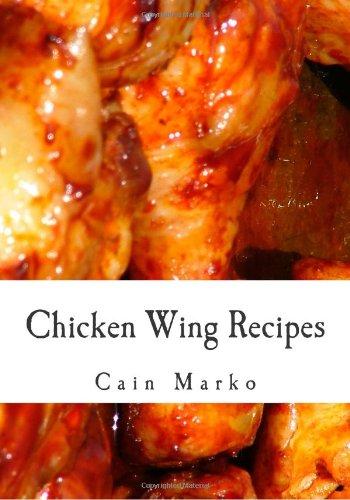9781452840369: Chicken Wing Recipes: Hot Wings, BBQ Wings, Buffalo Wings, Spicy Wings, Teriyaki Wings and Cajun Wings
