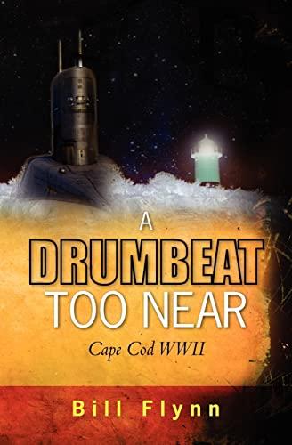 A Drumbeat Too Near: Cape Cod WWII: Bill Flynn