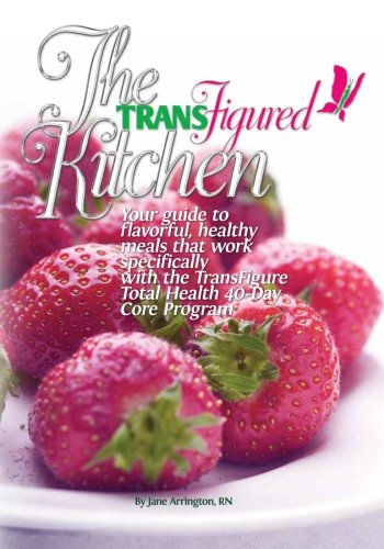 9781452842745: The TransFigured Kitchen: Your guide to flavorful, healthy meals that work specifically with the TransFigure Total Health 40-Day Core Program