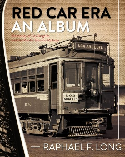 9781452844756: Red Car Era An Album: Memories of Los Angeles and the Pacific Electric Railway