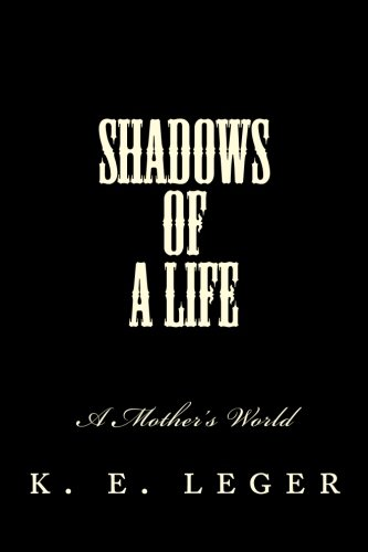 A Mothers World Shadows of A Life Book 2: k. e. leger