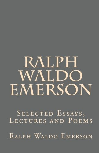 Ralph Waldo Emerson: Selected Essays, Lectures and Poems (1452844887) by Ralph Waldo Emerson