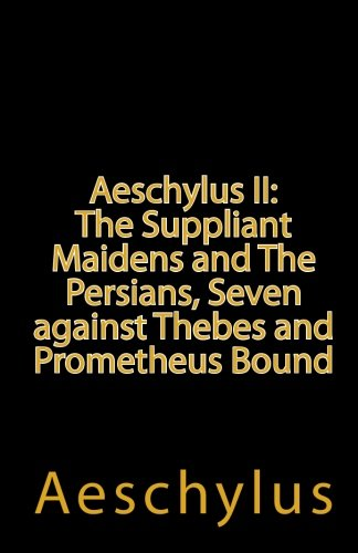 9781452845043: Aeschylus II: The Suppliant Maidens and The Persians, Seven against Thebes and Prometheus Bound