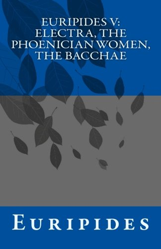 9781452845999: Euripides V: Electra, The Phoenician Women, The Bacchae
