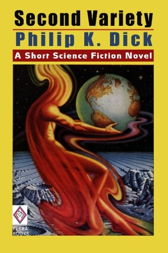 Second Variety: A Short Science Fiction Novel by Philip K. Dick: Philip K Dick