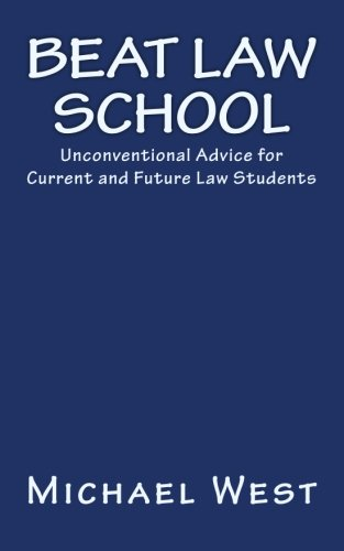 9781452849317: Beat Law School: Unconventional Advice for Current and Future Law Students