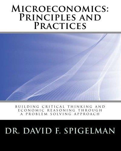 Microeconomics: Principles and Practices: building critical thinking: Spigelman, Dr. David