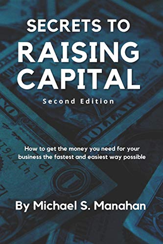 9781452849980: Secrets to Raising Capital: How to get the money you need for your business the fastest and easiest way possible