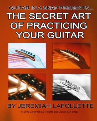 9781452851112: The Secret Art of Practicing Your Guitar: Guitar In A Snap Presents...