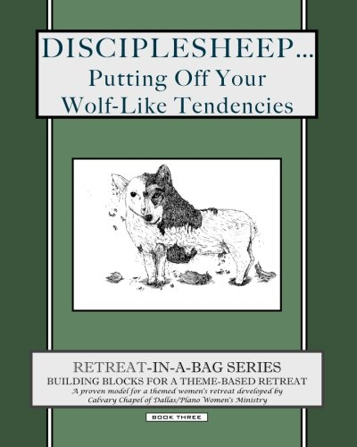 Retreat-In-A-Bag Series (Book 3): Disciplesheep ... Putting Off Your Wolf-Like Tendencies: Calvary ...