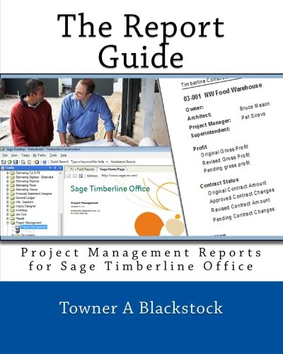 The Report Guide: Project Management Reports for Sage Timberline Office: Blackstock, Towner A