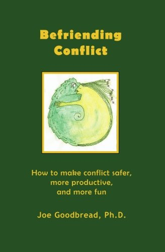 9781452856766: Befriending Conflict: How to make conflict safer, more productive, and more fun