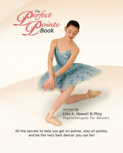 The Perfect Pointe Book: All you need to get on pointe, stay on pointe and be the very best dancer ...