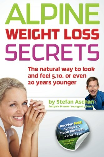 9781452857923: Alpine Weight Loss Secrets: The Natural Way to Look 5, 10, Even 20 Years Younger
