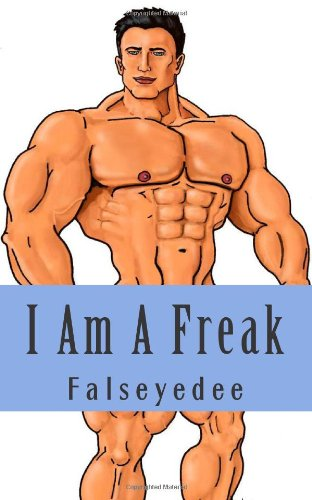 9781452858517: I Am A Freak: The collected Muscle Freak Stories of Falseyedee