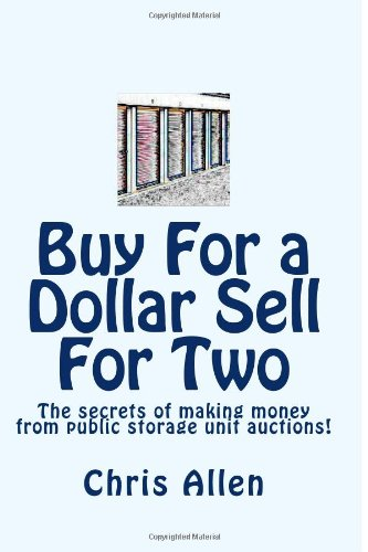9781452858715: Buy For a Dollar Sell For Two: The secrets of making money from public storage unit auctions! (Volume 1)