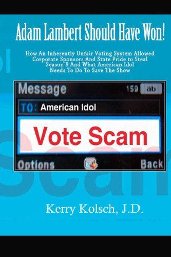 American Idol Vote Scam: How an Inherently Unfair Voting System Allowed Corporate Sponsors and ...